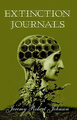 Extinction Journals by Jeremy Robert Johnson