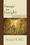 Image as Insight: Visual Understanding in Western Christianity and Secular Culture