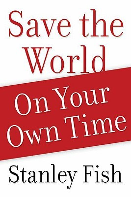 Save the World on Your Own Time by Stanley Fish