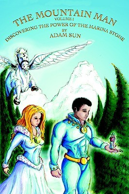 The Mountain Man - Volume One - Discovering the Power of the ... by Adam Sun