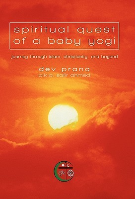 Spiritual Quest of a Baby Yogi: Journey Through Islam, Christianity, and Beyond