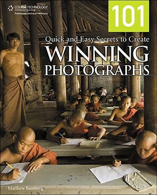 101 Quick and Easy Secrets to Create Winning Photographs by Matthew Bamberg