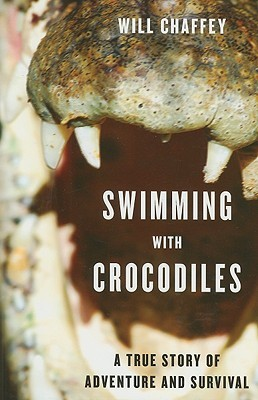 Read online Swimming with Crocodiles: A True Story of Adventure and Survival by Will Chaffey CHM