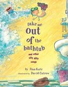 Take Me Out of the Bathtub and Other Silly Dilly Songs by Alan Katz