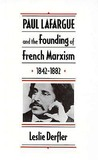Paul Lafargue and the Founding of French Marxism, 1842-1882