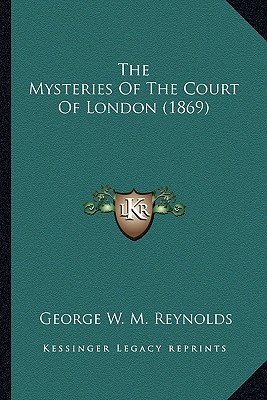 The Mysteries of the Court of London (1869) the Mysteries of ... by George W.M. Reynolds