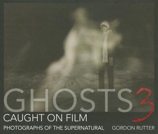 Ghosts Caught on Film by Gordon Rutter