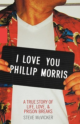 I Love You Phillip Morris: A True Story of Life, Love, & Prison Breaks