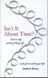 Isn't It about Time?: How to Stop Putting Things Off and Get on with Your Life
