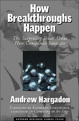 Review How Breakthroughs Happen: The Surprising Truth About How Companies Innovate by Andrew Hargadon, Kathleen M. Eisenhardt PDF