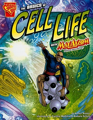 The Basics Of Cell Life With Max Axiom, Super Scientist by Amber J. Keyser
