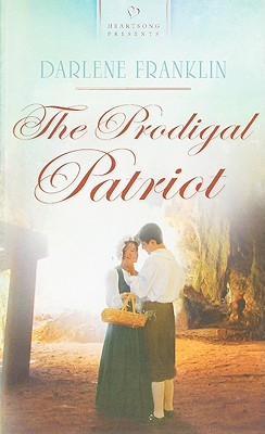 The Prodigal Patriot by Darlene Franklin