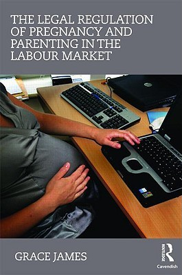 The Legal Regulation of Pregnancy and Parenting in the Labour Market