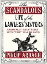 The Scandalous Life Of The Lawless Sisters Criminally Illustrated With What Was To Hand
