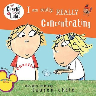I Am Really, Really Concentrating by Lauren Child