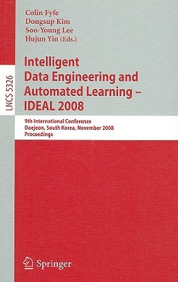 Intelligent Data Engineering and Automated Learning - IDEAL 2008: 9th International Conference Daejeon, South Korea, November 2-5, 2008 Proceedings
