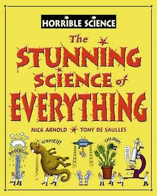 The Stunning Science of Everything. Nick Arnold by Nick Arnold
