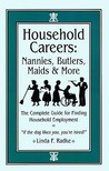 Household Careers: Nannies, Butlers, Maids & More: The Complete Guide for Finding Household Employment