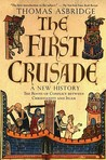 The First Crusade - A New History: The Roots of Conflict Between Christianity and Islam