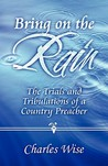 Bring on the Rain: The Trials and Tribulations of a Country Preacher