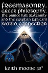 Freemasonry, Greek Philosophy, the Prince Hall Fraternity and the Egyptian (African) World Connection