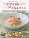 The Cooking of Indonesia and the Philippines: Sensational Dishes from an Exotic Cuisine, with 150 Authentic Recipes Shown Step by Step in 700 Beautiful Photographs