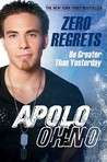 Zero Regrets by Apolo Ohno