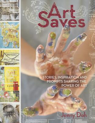 Art Saves: Stories, Inspiration and Prompts Sharing the Power of Art