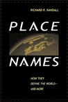 Place Names: How They Define the World--And More: How They Define the World--And More