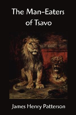 The Man Eaters Of Tsavo And Other East African Adventures by J.H. Patterson