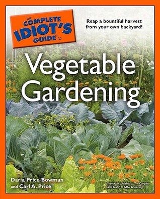 The Complete Idiot's Guide to Vegetable Gardening by Daria Price Bowman