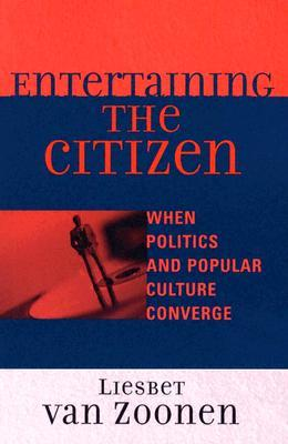 Entertaining the Citizen: When Politics and Popular Culture Converge