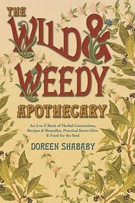 The Wild & Weedy Apothecary by Doreen Shababy
