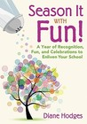 Season It with Fun!: A Year of Recognition, Fun, and Celebrations to Enliven Your School