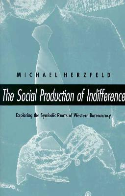 The Social Production of Indifference by Michael Herzfeld