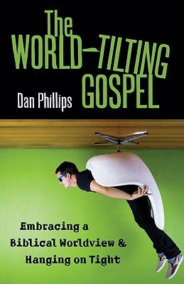 The World-Tilting Gospel: Embracing a Biblical Worldview & Hanging on Tight