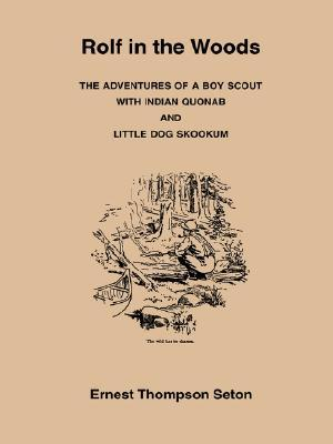 Rolf in the Woods: The Adventures of a Boy Scout with Indian Quonab & Little Dog Skookum