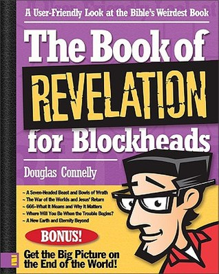 The Book of Revelation for Blockheads: A User-Friendly Look at the Bible S Weirdest Book