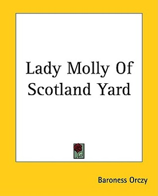 Lady Molly of Scotland Yard by Emmuska Orczy