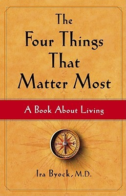 The Four Things That Matter Most by Ira Byock