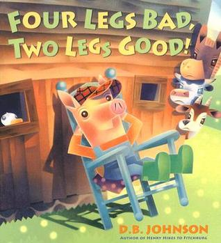 Four Legs Bad, Two Legs Good! hardcover by D.B. Johnson