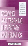 Knowing and Teaching Elementary Mathematics: Teachers' Understandng Fundamental Mathematics in China and the United States