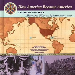 Crossing the Seas: Americans Form an Empire (1890-1899)