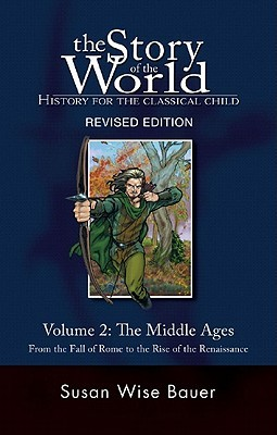 The Middle Ages: From the Fall of Rome to the Rise of the Renaissance (The Story of the World #2)