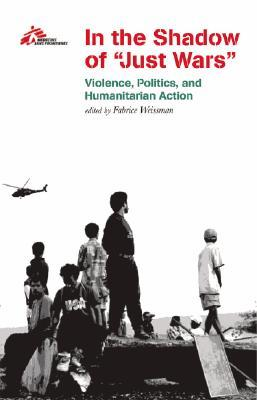"""Free download In the Shadow of """"Just Wars"""": Violence, Politics and Humanitarian Action PDF by Médecins Sans Frontières"""