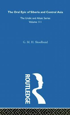 The Oral Epic of Siberia and Central Asia by G. M. H. Shoolbraid