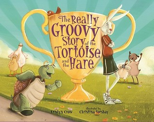 The Really Groovy Story of the Tortoise and the Hare by Kristyn Crow