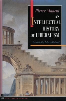 An Intellectual History of Liberalism by Pierre Manent