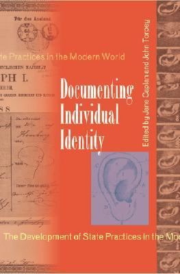 Documenting Individual Identity: The Development of State Practices in the Modern World  by  Jane Caplan