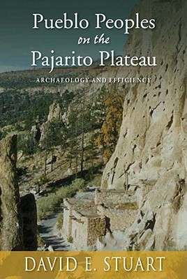 Pueblo Peoples on the Pajarito Plateau by David E. Stuart